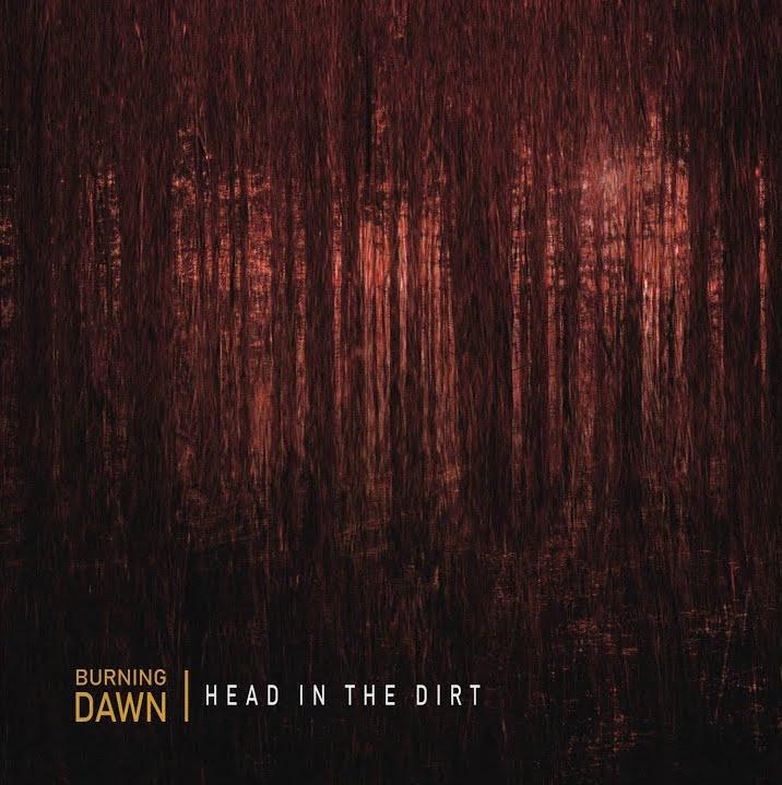 Burning Dawn - Head in the Dirt